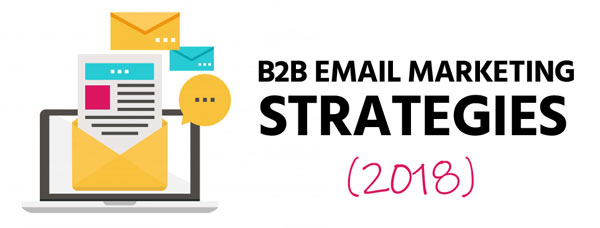 B2B email marketing strategies for 2018